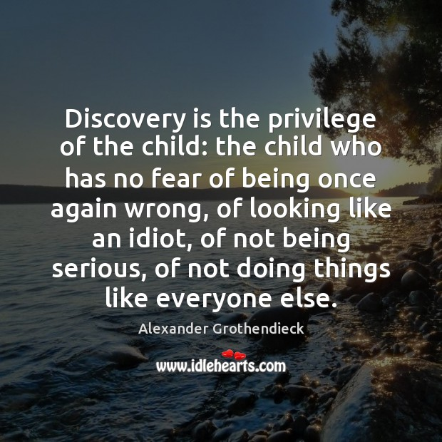 Image, Discovery is the privilege of the child: the child who has no