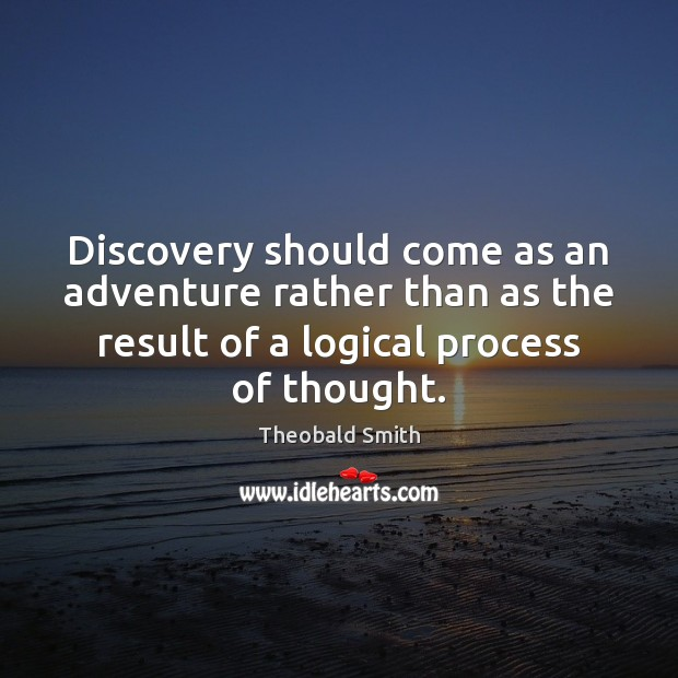 Discovery should come as an adventure rather than as the result of Image