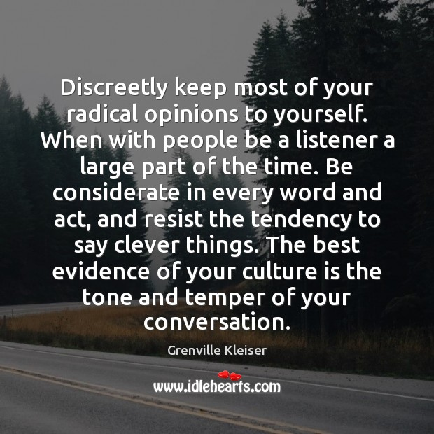 Discreetly keep most of your radical opinions to yourself. When with people Grenville Kleiser Picture Quote