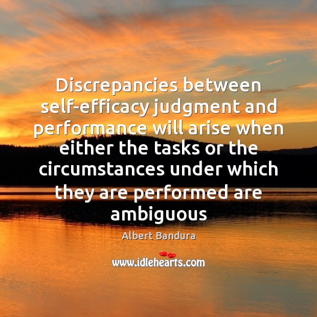 Discrepancies between self-efficacy judgment and performance will arise when either the tasks Albert Bandura Picture Quote