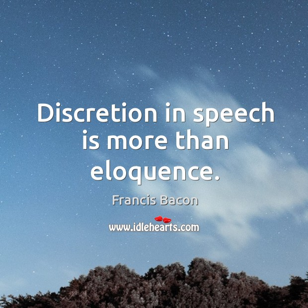 Discretion in speech is more than eloquence. Image