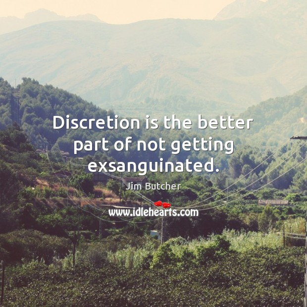 Discretion is the better part of not getting exsanguinated. Image