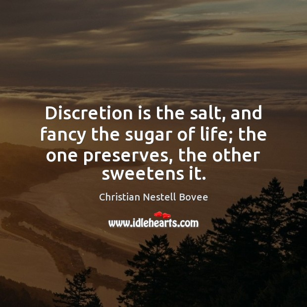Discretion is the salt, and fancy the sugar of life; the one Christian Nestell Bovee Picture Quote