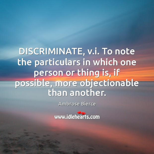DISCRIMINATE, v.i. To note the particulars in which one person or Image