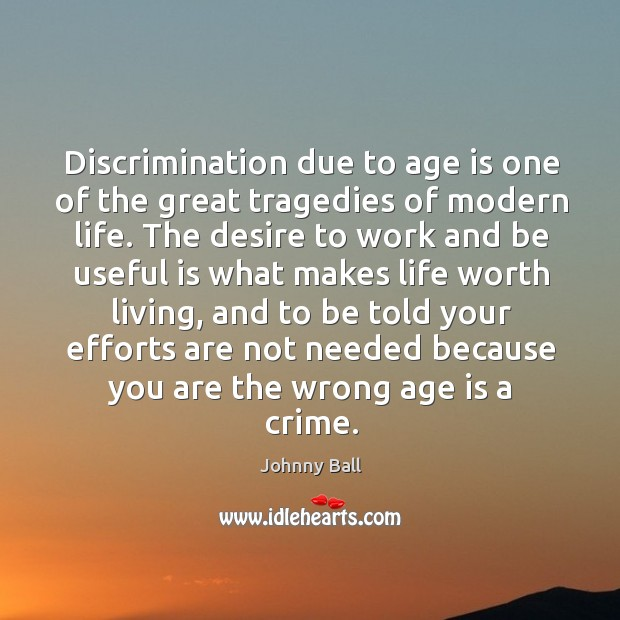 Discrimination due to age is one of the great tragedies of modern life. Image