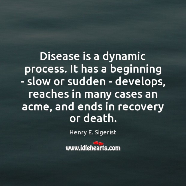 Disease is a dynamic process. It has a beginning – slow or Image