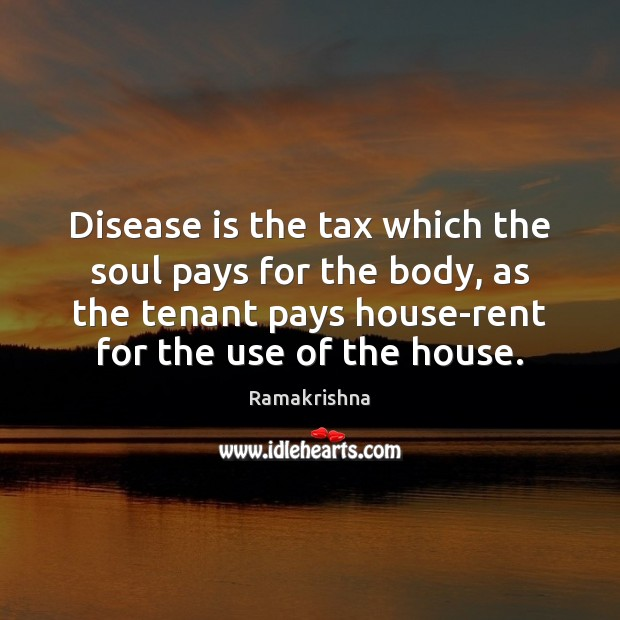 Image, Disease is the tax which the soul pays for the body, as