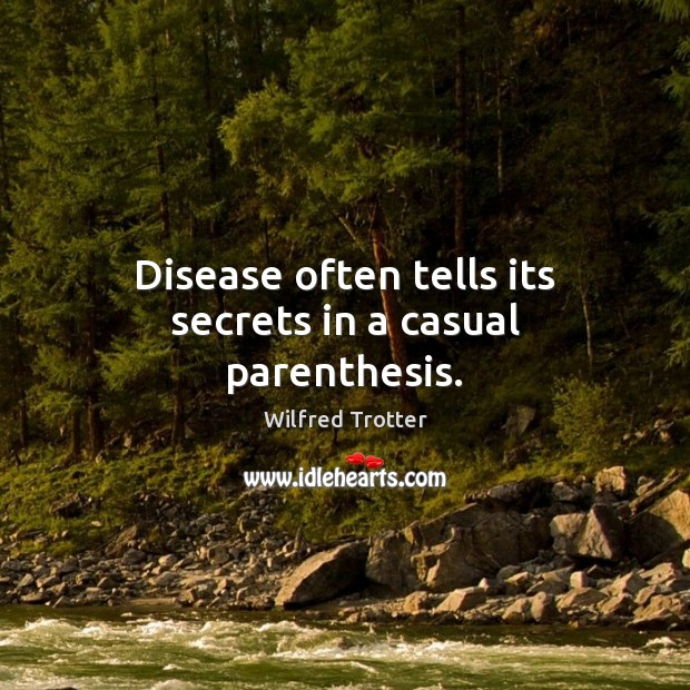 Disease often tells its secrets in a casual parenthesis. Image