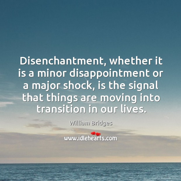 Image, Disenchantment, whether it is a minor disappointment or a major shock
