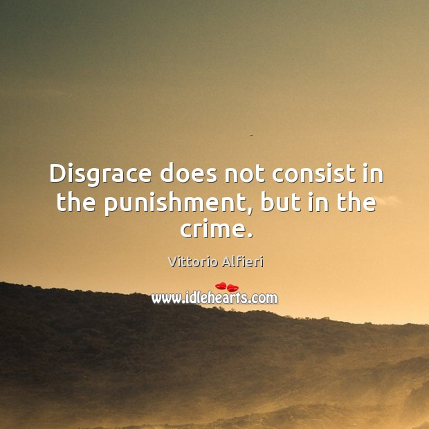 Image, Disgrace does not consist in the punishment, but in the crime.