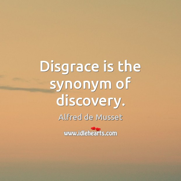Image, Disgrace is the synonym of discovery.