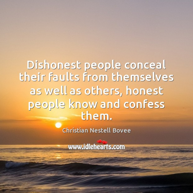 Dishonest people conceal their faults from themselves as well as others, honest Christian Nestell Bovee Picture Quote