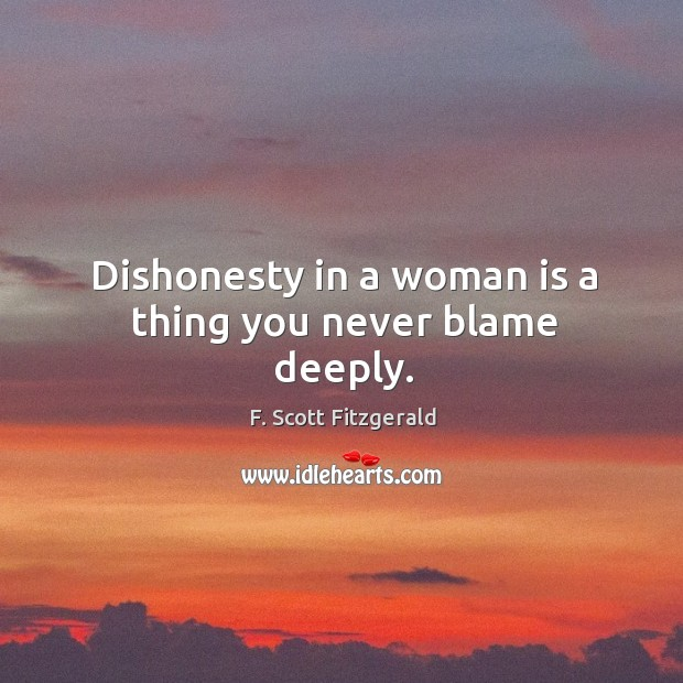 Dishonesty in a woman is a thing you never blame deeply. Image