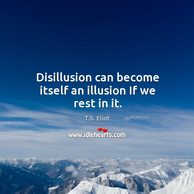 Disillusion can become itself an illusion If we rest in it. Image
