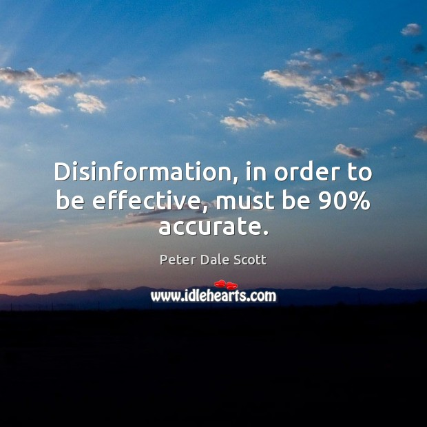 Image, Disinformation, in order to be effective, must be 90% accurate.