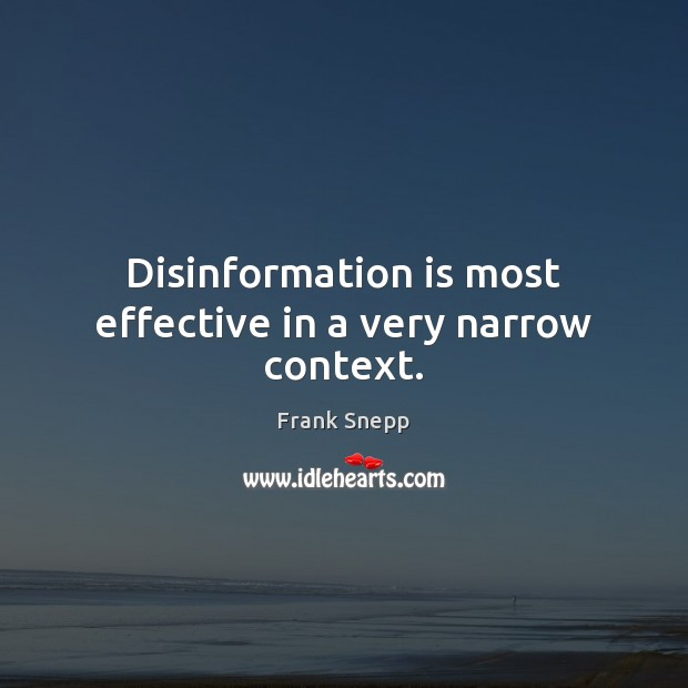 Disinformation is most effective in a very narrow context. Image