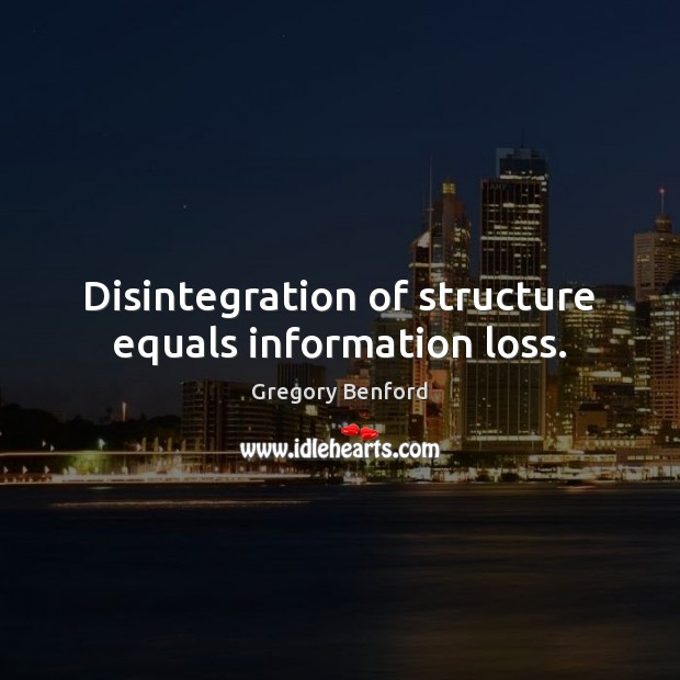 Disintegration of structure equals information loss. Image