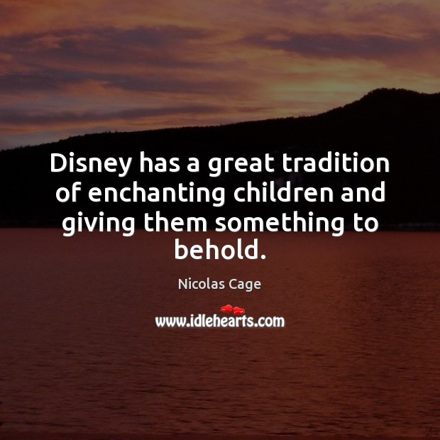Disney has a great tradition of enchanting children and giving them something to behold. Nicolas Cage Picture Quote