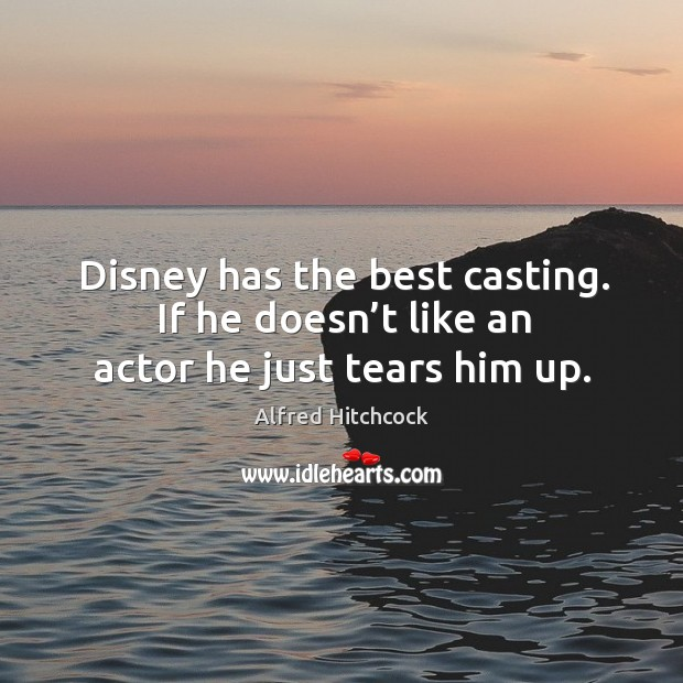 Disney has the best casting. If he doesn't like an actor he just tears him up. Image