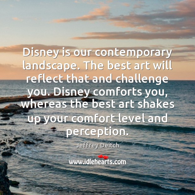 Image, Disney is our contemporary landscape. The best art will reflect that and