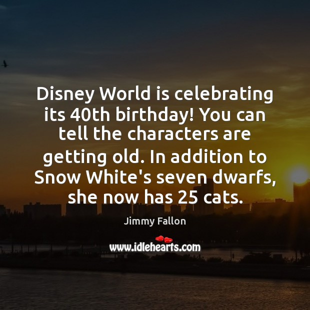 Disney World is celebrating its 40th birthday! You can tell the characters World Quotes Image