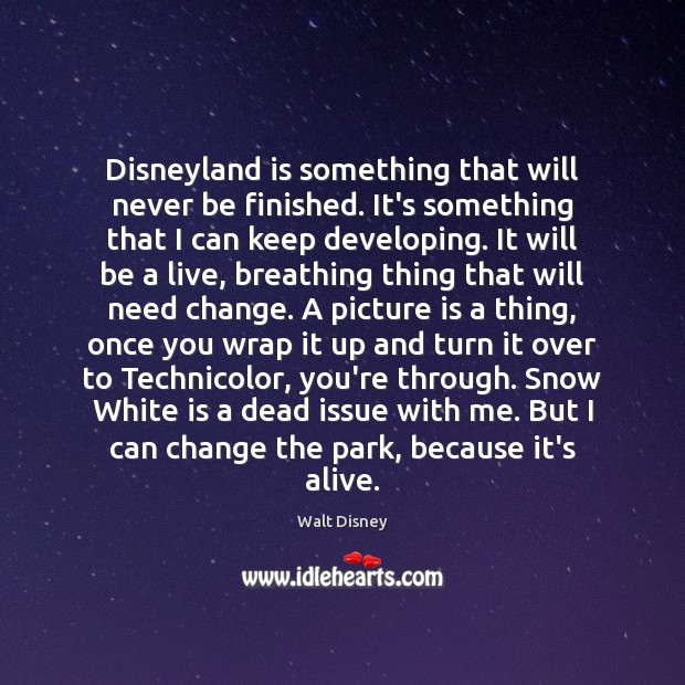 Image, Disneyland is something that will never be finished. It's something that I