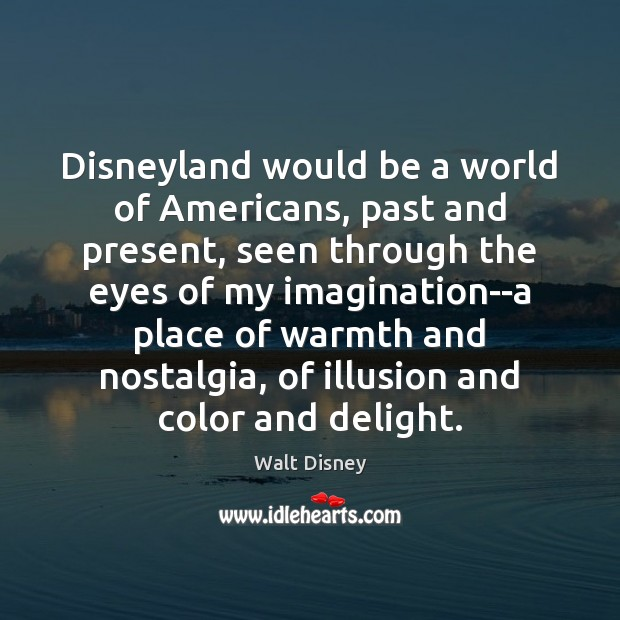 Image, Disneyland would be a world of Americans, past and present, seen through