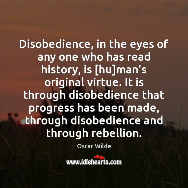 Image, Disobedience, in the eyes of any one who has read history, is [