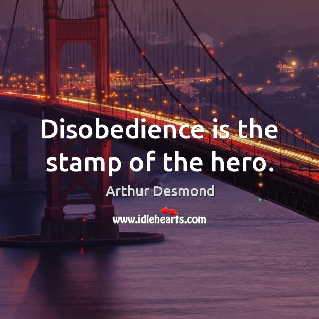 Image, Disobedience is the stamp of the hero.