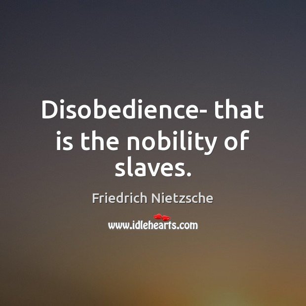 Image, Disobedience- that is the nobility of slaves.
