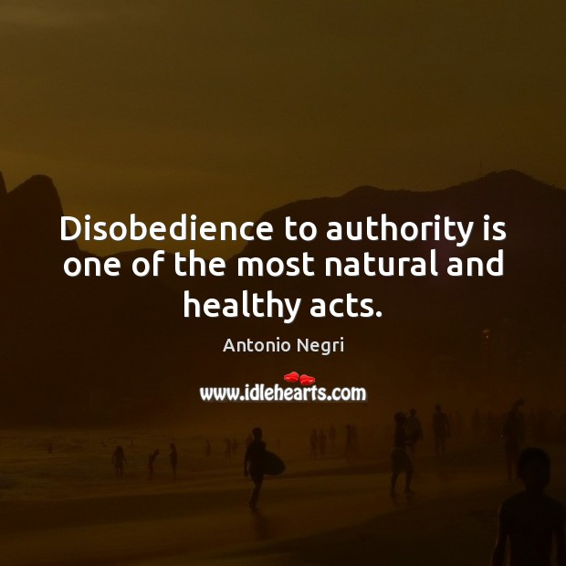 Disobedience to authority is one of the most natural and healthy acts. Image