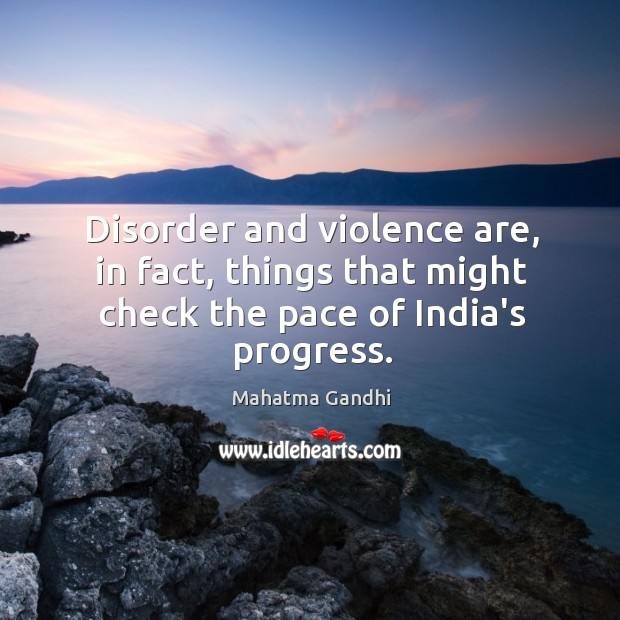 Image, Disorder and violence are, in fact, things that might check the pace of India's progress.
