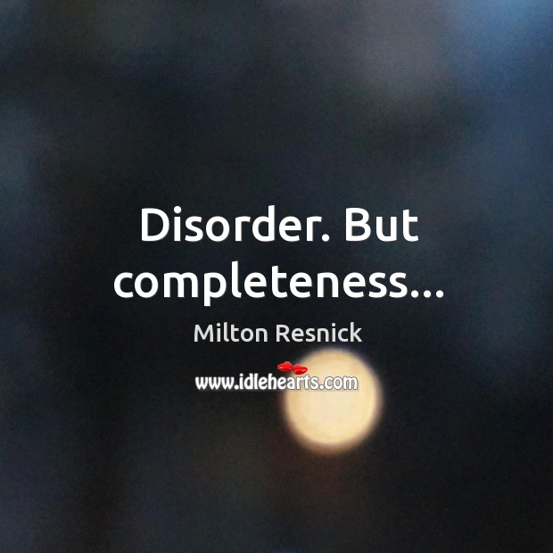 Disorder. But completeness… Image