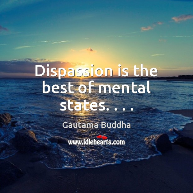 Dispassion is the best of mental states. . . . Image