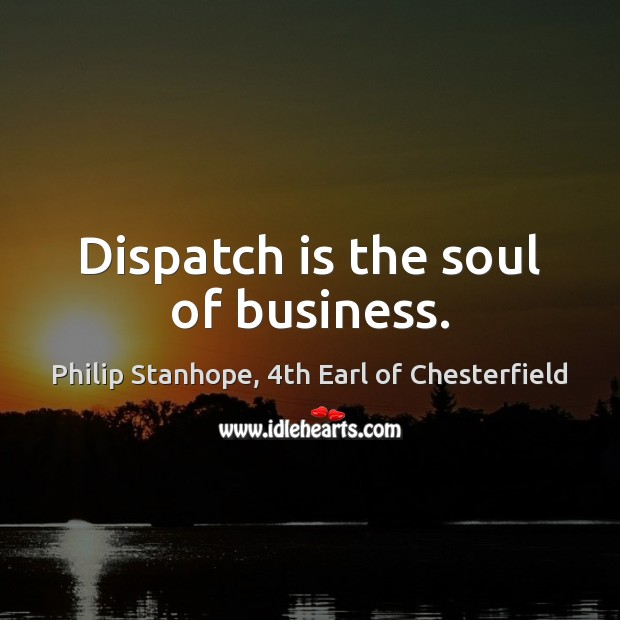 Image, Dispatch is the soul of business.