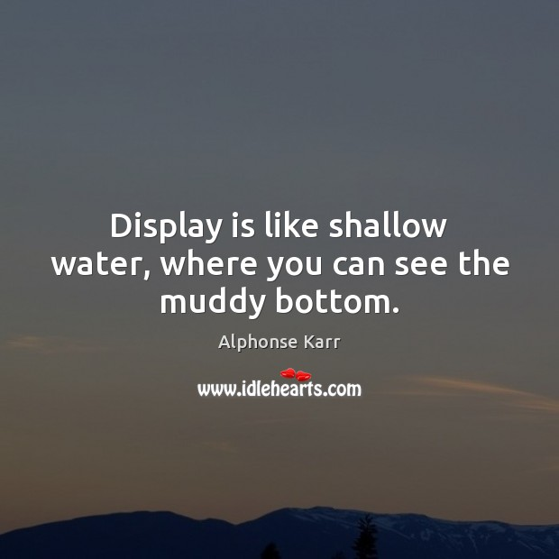 Image, Display is like shallow water, where you can see the muddy bottom.