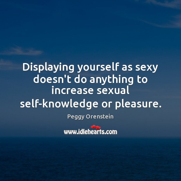 Image, Displaying yourself as sexy doesn't do anything to increase sexual self-knowledge or