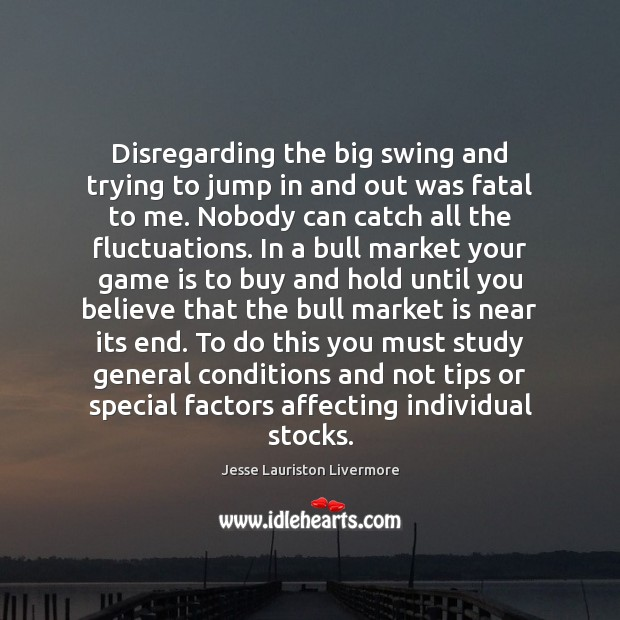 Disregarding the big swing and trying to jump in and out was Jesse Lauriston Livermore Picture Quote