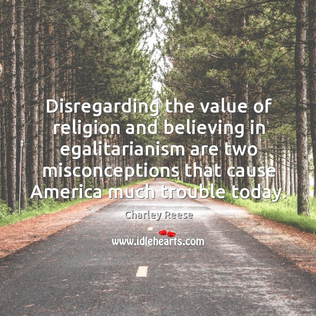Disregarding the value of religion and believing in egalitarianism are two misconceptions Charley Reese Picture Quote