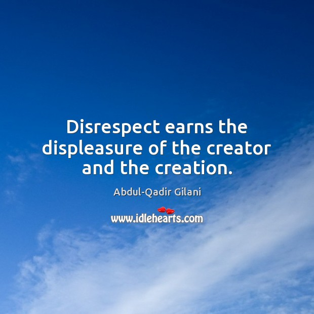 Disrespect earns the displeasure of the creator and the creation. Image