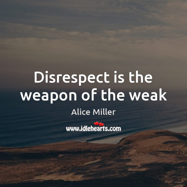 Image, Disrespect is the weapon of the weak