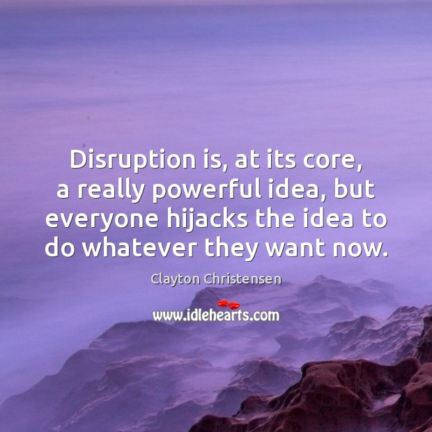 Image, Disruption is, at its core, a really powerful idea, but everyone hijacks