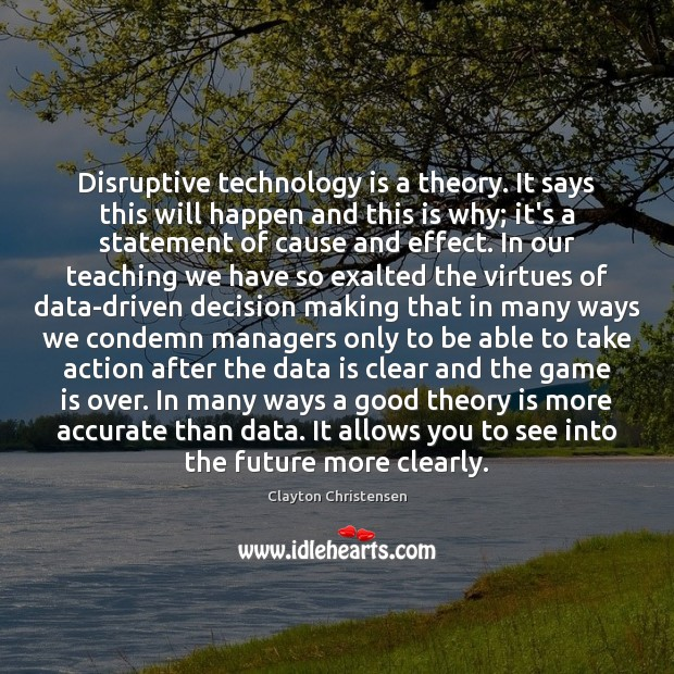 Disruptive technology is a theory. It says this will happen and this Data Quotes Image