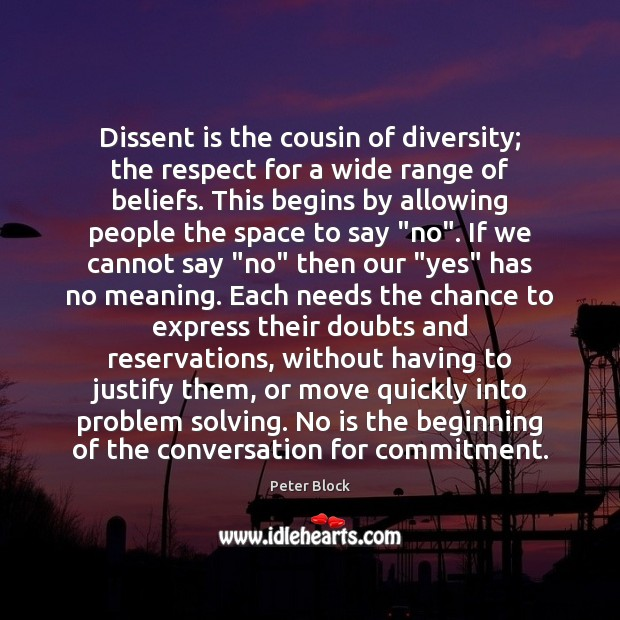 Dissent is the cousin of diversity; the respect for a wide range Image