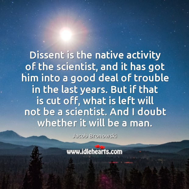 Image, Dissent is the native activity of the scientist