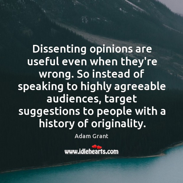 Image, Dissenting opinions are useful even when they're wrong. So instead of speaking