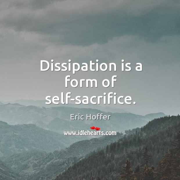 Dissipation is a form of self-sacrifice. Image