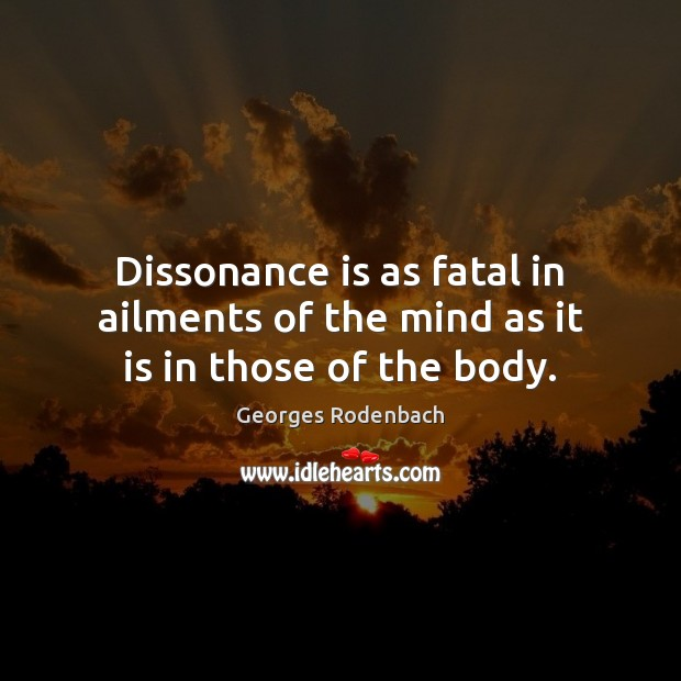 Dissonance is as fatal in ailments of the mind as it is in those of the body. Image