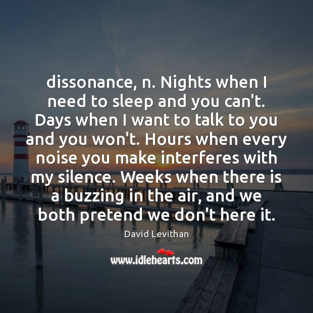 Image, Dissonance, n. Nights when I need to sleep and you can't. Days