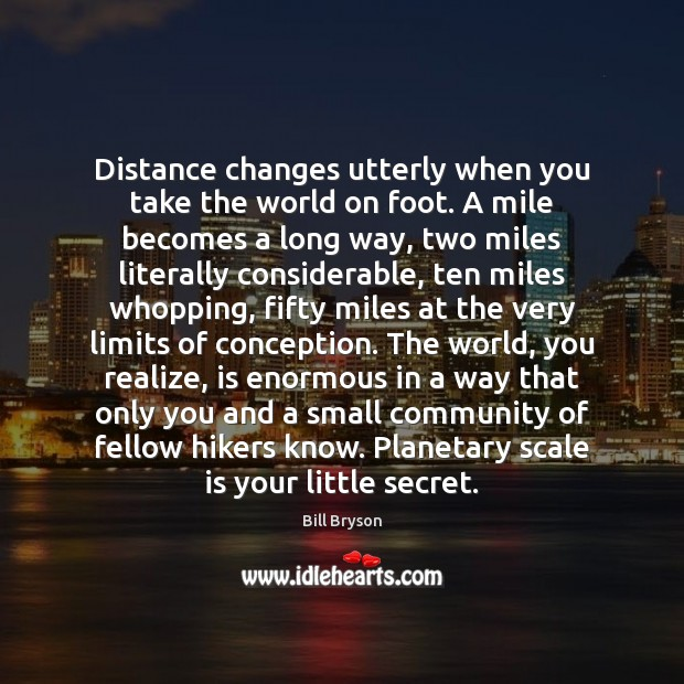 Distance changes utterly when you take the world on foot. A mile Image